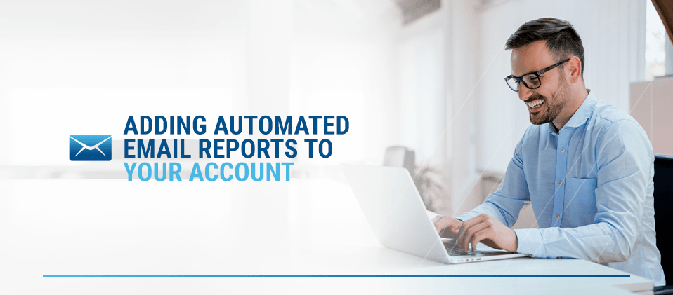 Automated Email Reports, Adding Automated Email Reports to Your Account