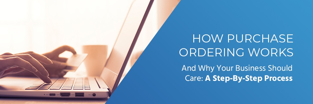 creating purchase orders, How Purchase Ordering Works and Why Your Business Should Care: A Step-By-Step Process