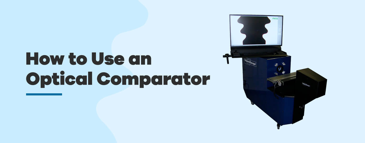 How to use an optical comparator