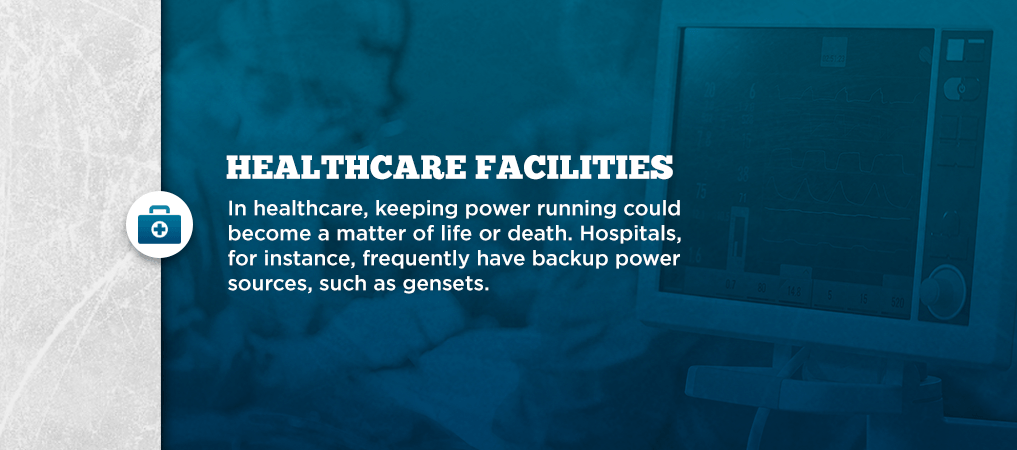 Hospitals frequently have backup power sources like gensets