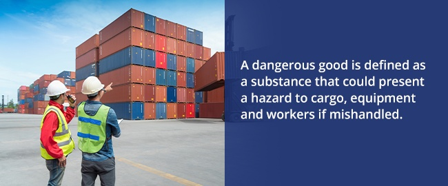 A dangerous good is a substance that could present a hazard to cargo, equipment and workers
