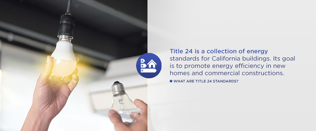 Title 24's goal is to promote energy efficiency in new homes and commercial constructions