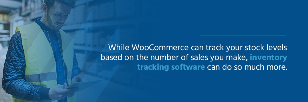 while woocommerce can track your stock levels based on the number of sales you make, inventory tracking software can do so much more