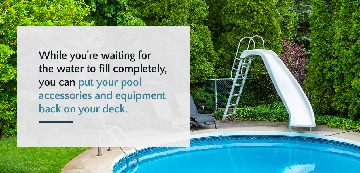 While you're waiting for the water to fill completely, you can put these components back on your deck.