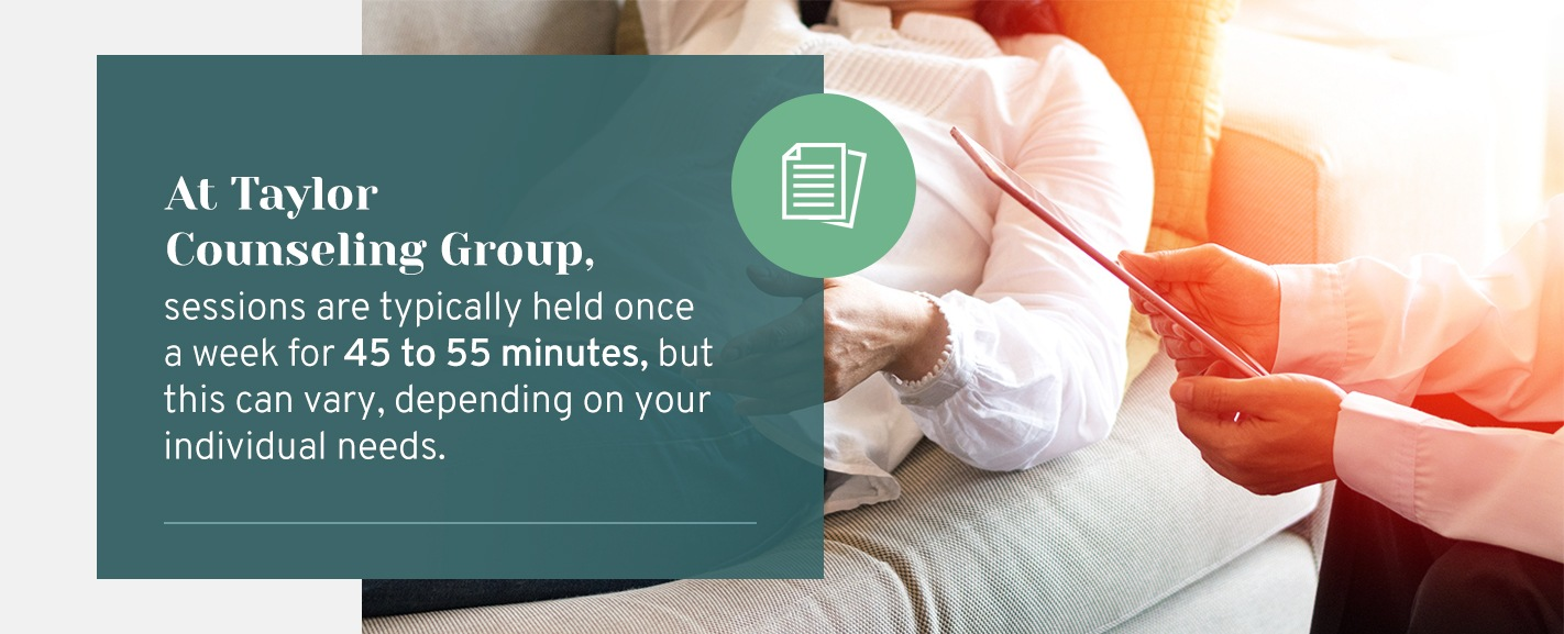 At Taylor Counseling Group, sessions are typically held once a week for 45 to 55 minutes