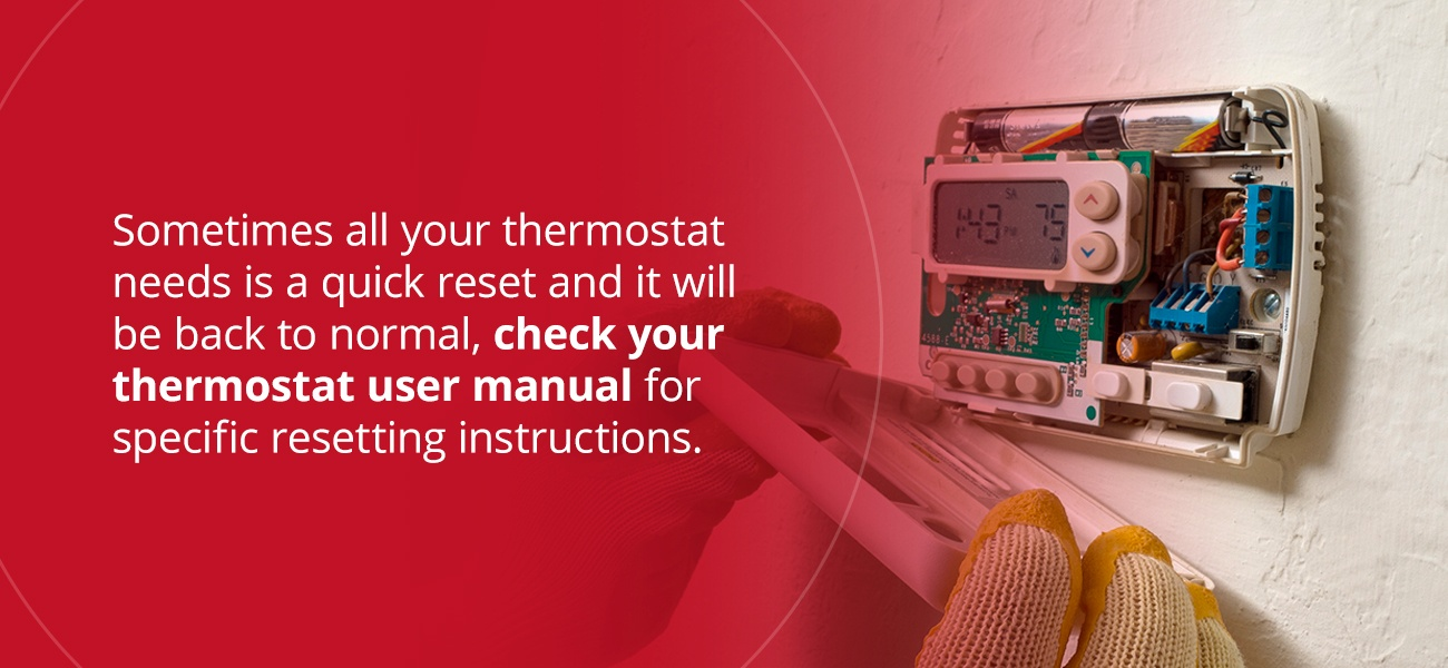 Check your thermostat user manual for specific resetting instructions
