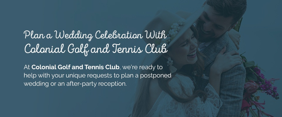 05 Plan a wedding celebration with colonial golf and tennis club - What to Do If Your Wedding Is Postponed