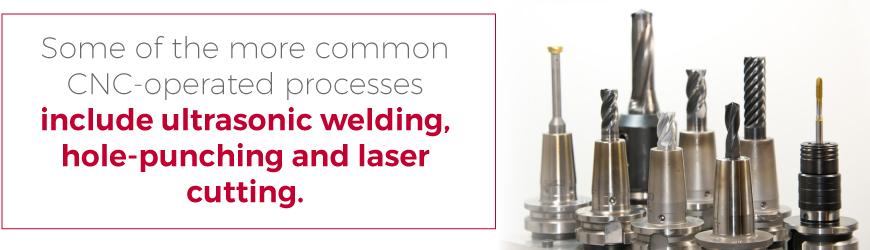 Ultrasonic welding, hole-punching, and laser cutting are the more common CNC-operated processes